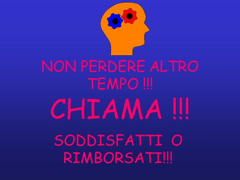 NON PERDERE ALTRO TEMPO !!!