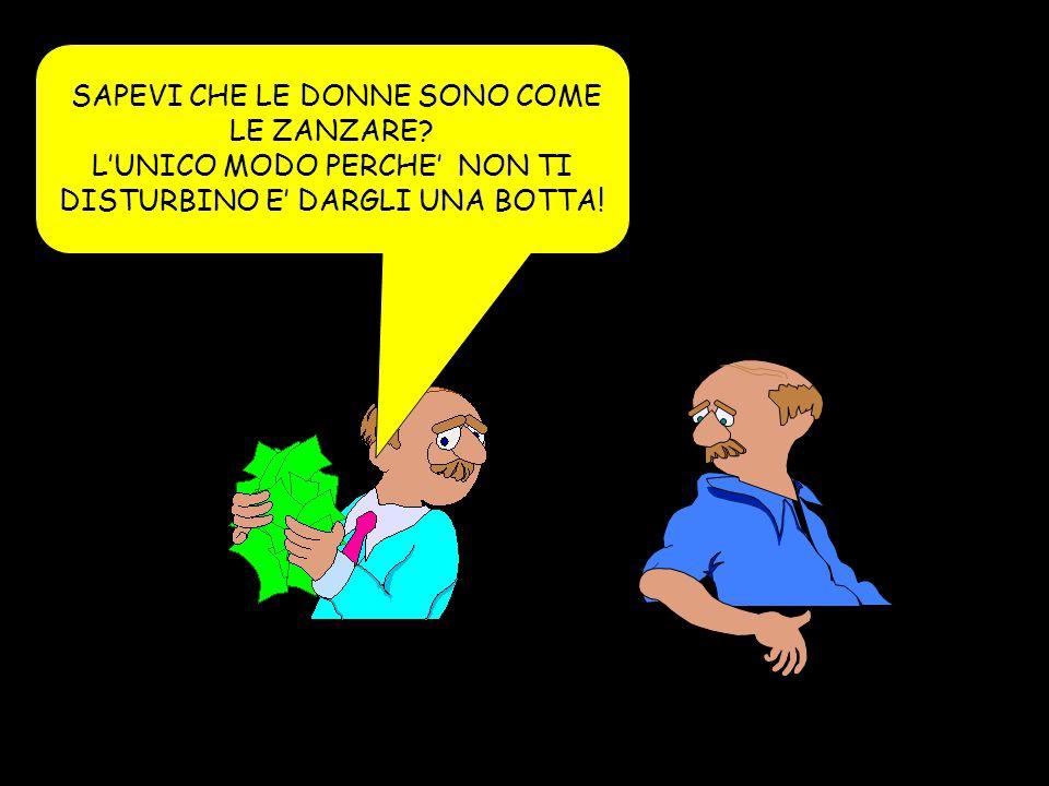 SAPEVI CHE LE DONNE SONO COME LE ZANZARE