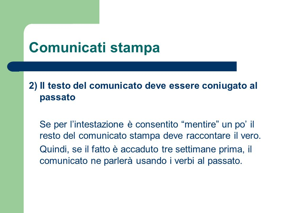 Comunicati stampa 2) Il testo del comunicato deve essere coniugato al passato.