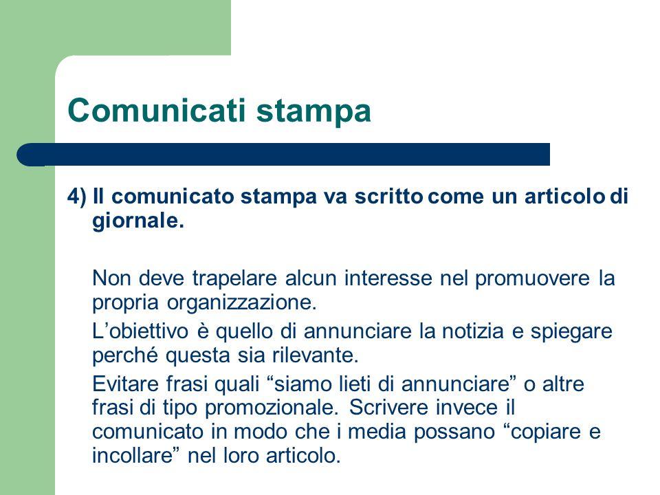 Comunicati stampa 4) Il comunicato stampa va scritto come un articolo di giornale.