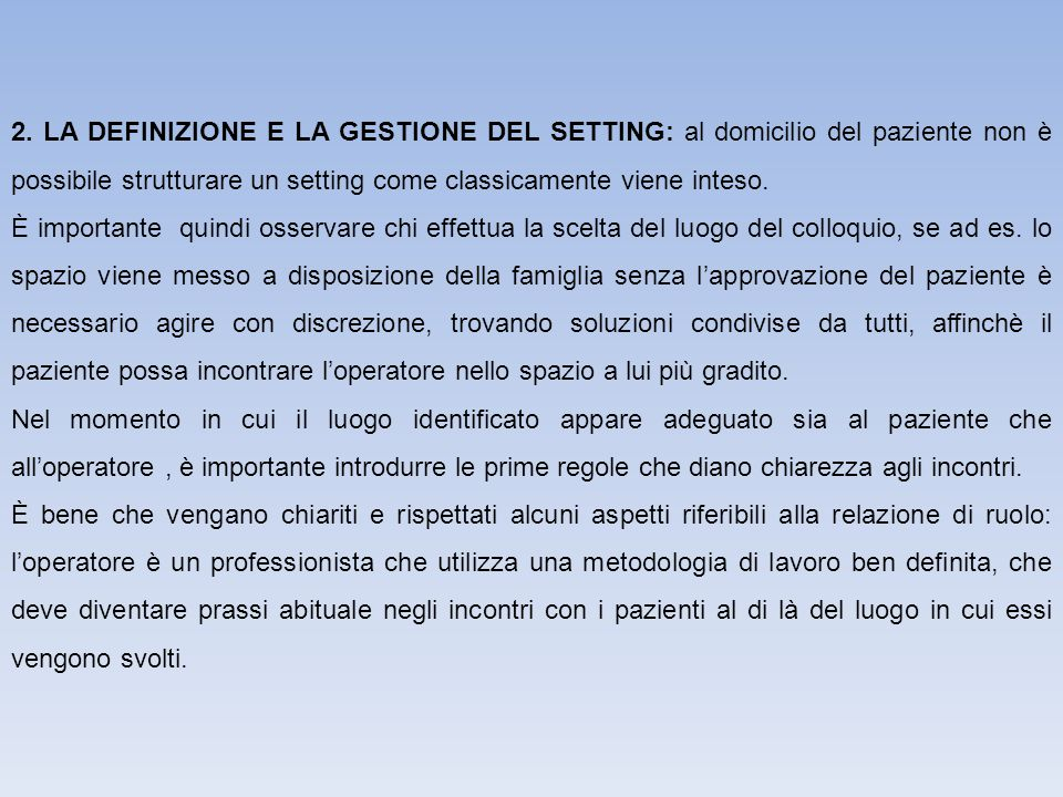 2. LA DEFINIZIONE E LA GESTIONE DEL SETTING: al domicilio del paziente non è possibile strutturare un setting come classicamente viene inteso.