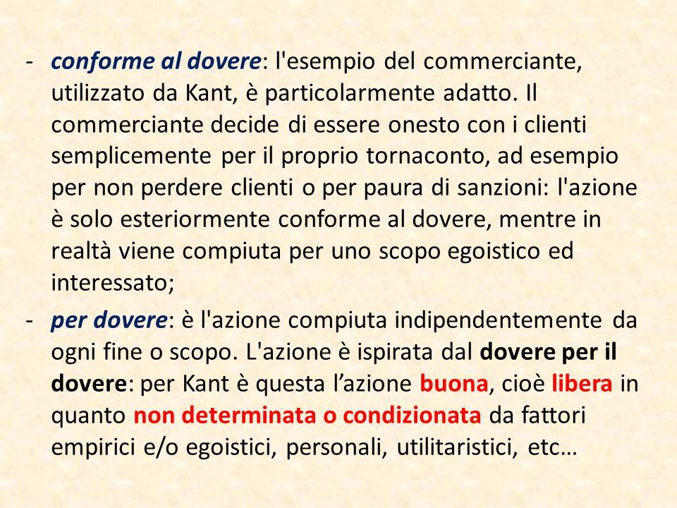 - conforme al dovere: l esempio del commerciante, utilizzato da Kant, è particolarmente adatto.
