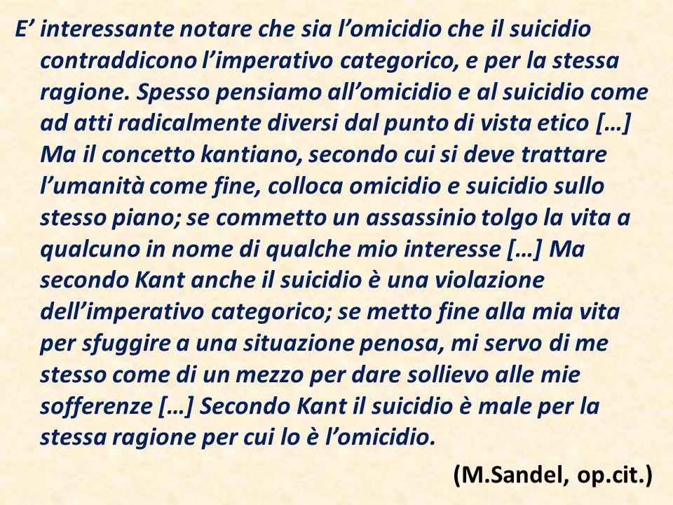 E' interessante notare che sia l'omicidio che il suicidio contraddicono l'imperativo categorico, e per la stessa ragione.