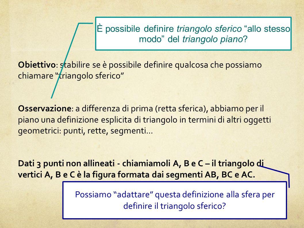 Triangolo sferico È possibile definire triangolo sferico allo stesso modo del triangolo piano