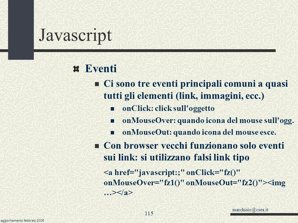 07/04/2017 Javascript. Eventi. Ci sono tre eventi principali comuni a quasi tutti gli elementi (link, immagini, ecc.)
