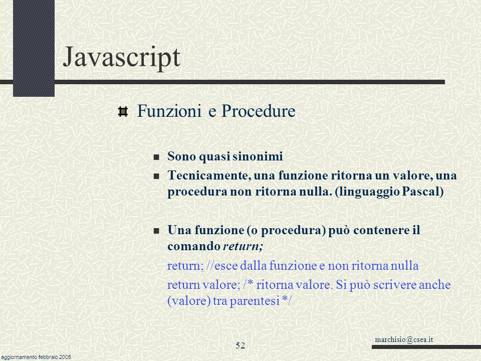 Javascript Funzioni e Procedure Sono quasi sinonimi