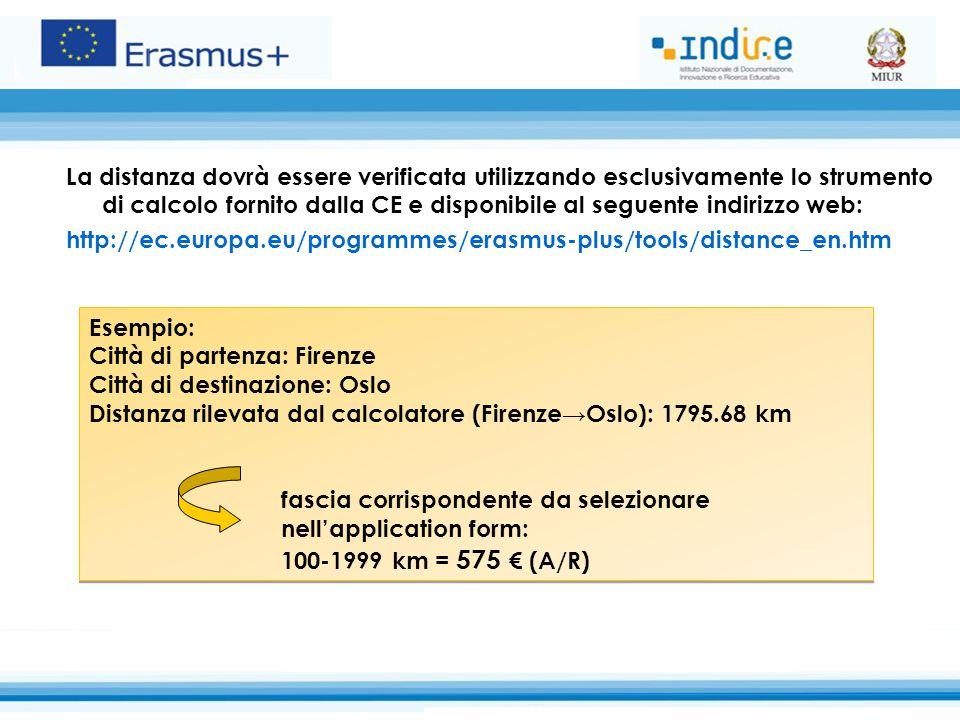 La distanza dovrà essere verificata utilizzando esclusivamente lo strumento di calcolo fornito dalla CE e disponibile al seguente indirizzo web: