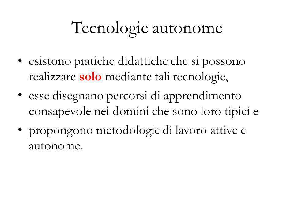 Tecnologie autonome esistono pratiche didattiche che si possono realizzare solo mediante tali tecnologie,