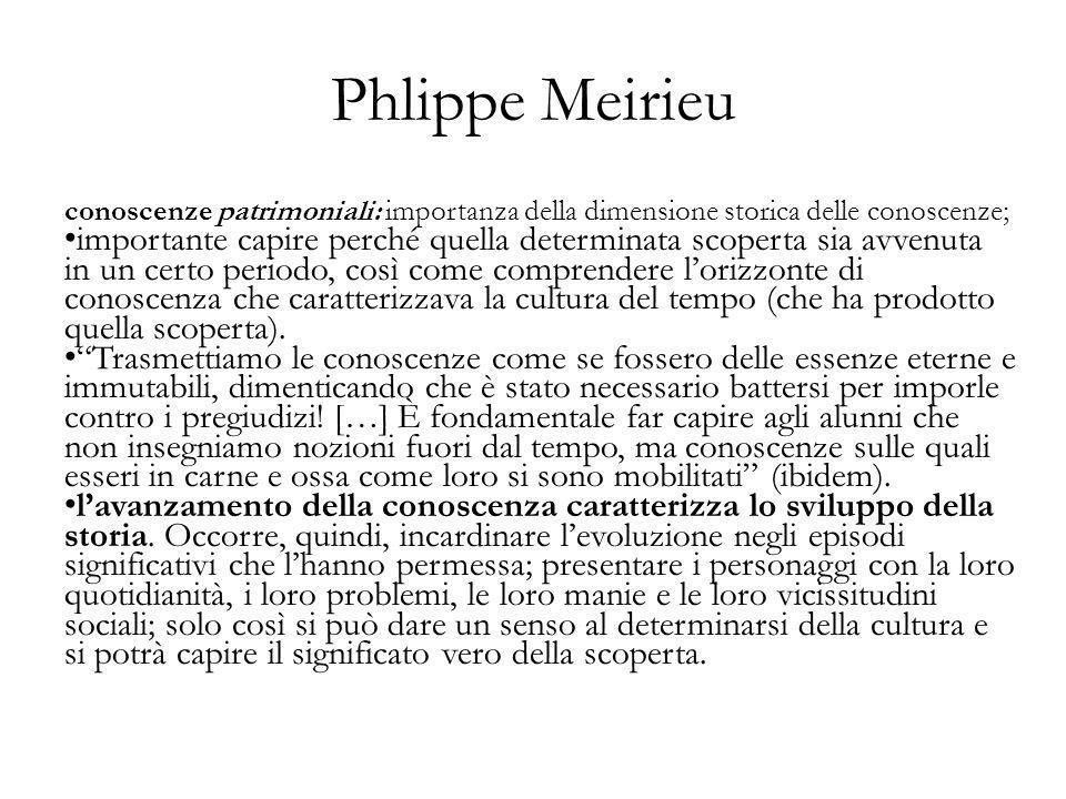 Phlippe Meirieu conoscenze patrimoniali: importanza della dimensione storica delle conoscenze;