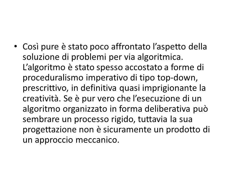 Così pure è stato poco affrontato l'aspetto della soluzione di problemi per via algoritmica.