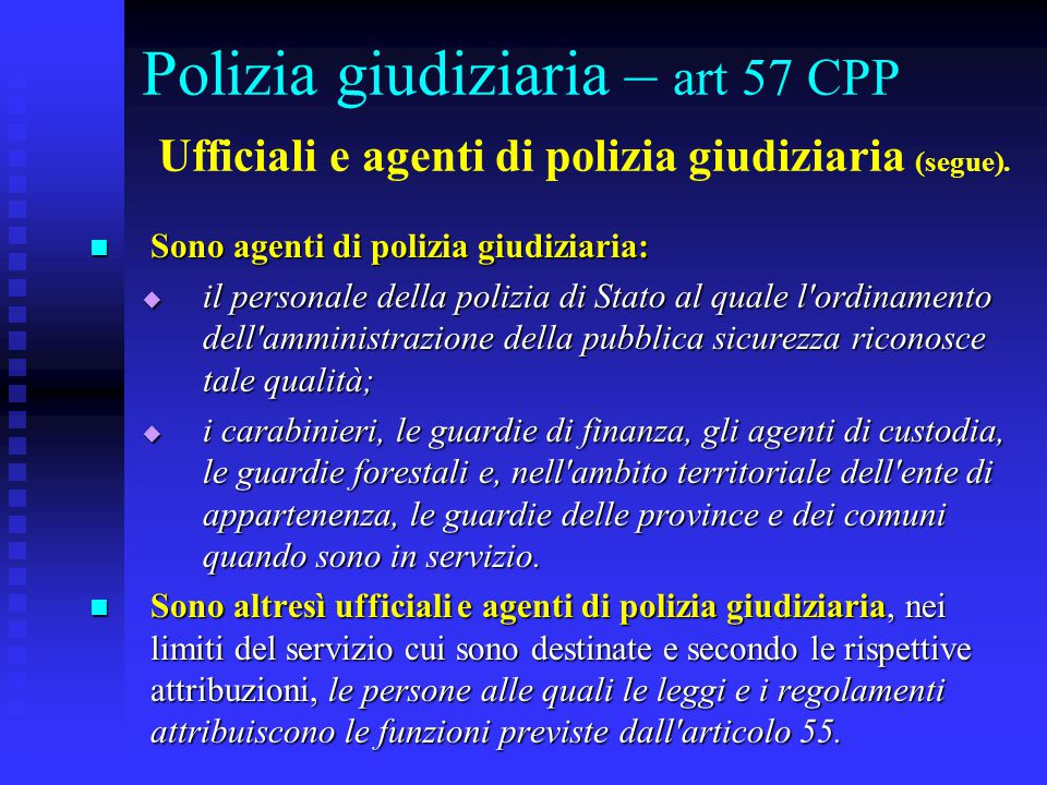 Polizia giudiziaria – art 57 CPP Ufficiali e agenti di polizia giudiziaria (segue).