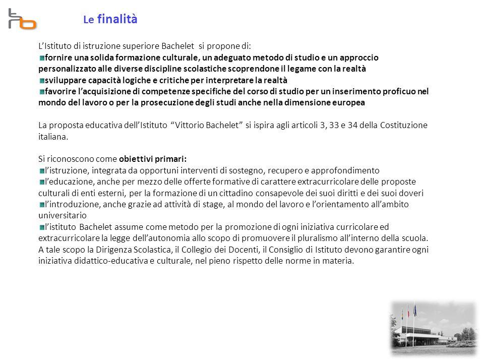Le finalità L'Istituto di istruzione superiore Bachelet si propone di: