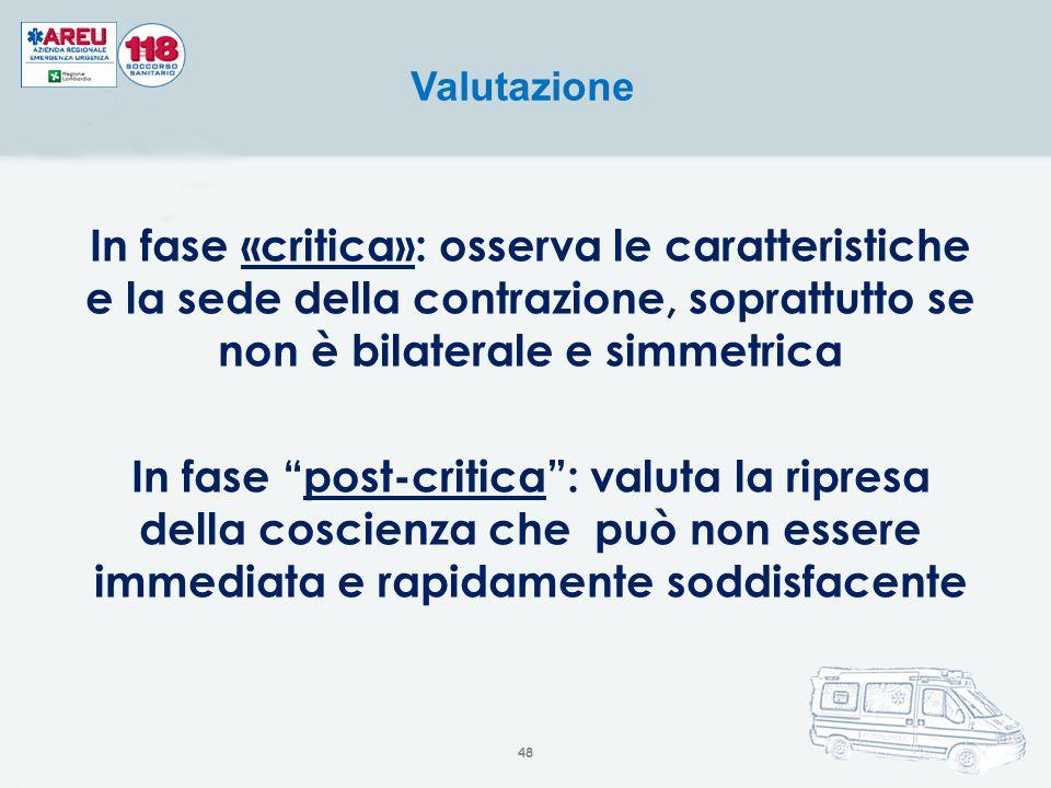 Valutazione In fase «critica»: osserva le caratteristiche e la sede della contrazione, soprattutto se non è bilaterale e simmetrica.