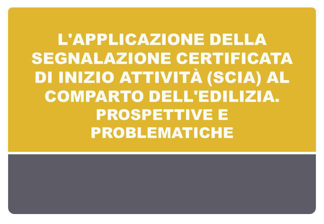 l applicazione della Segnalazione Certificata di Inizio Attività (SCIA) al comparto dell edilizia.