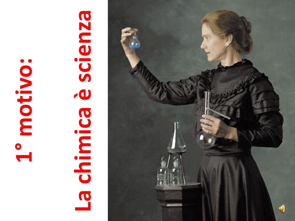 La chimica è scienza 1° motivo: