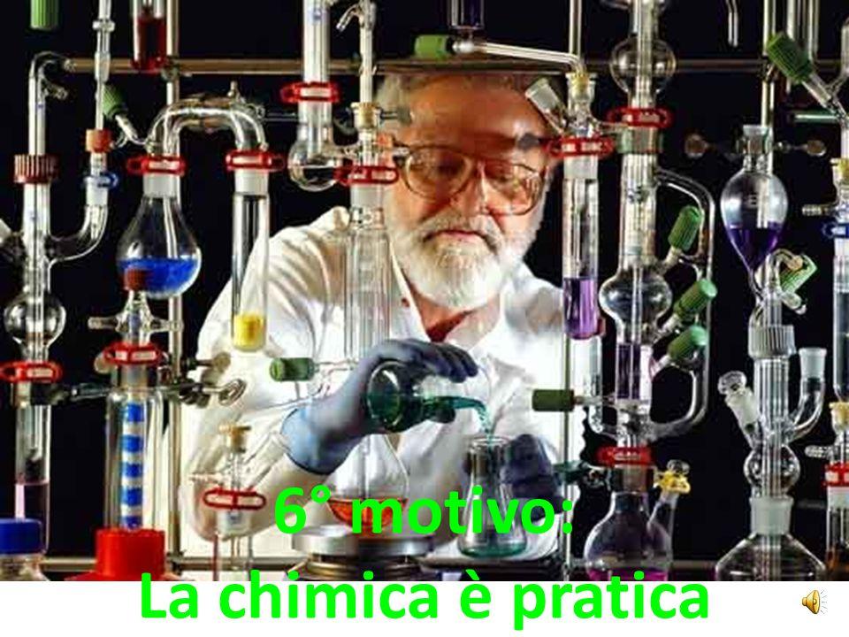 6° motivo: La chimica è pratica
