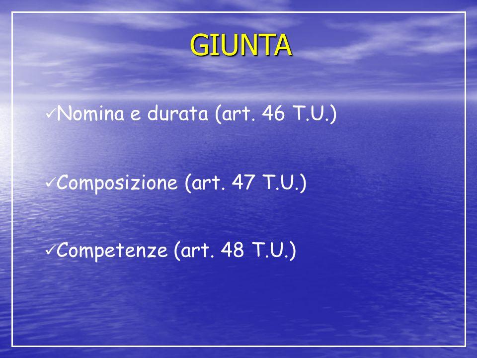 GIUNTA Nomina e durata (art. 46 T.U.) Composizione (art. 47 T.U.)