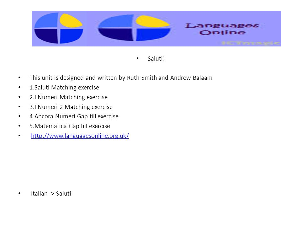 Saluti! This unit is designed and written by Ruth Smith and Andrew Balaam. 1.Saluti Matching exercise.