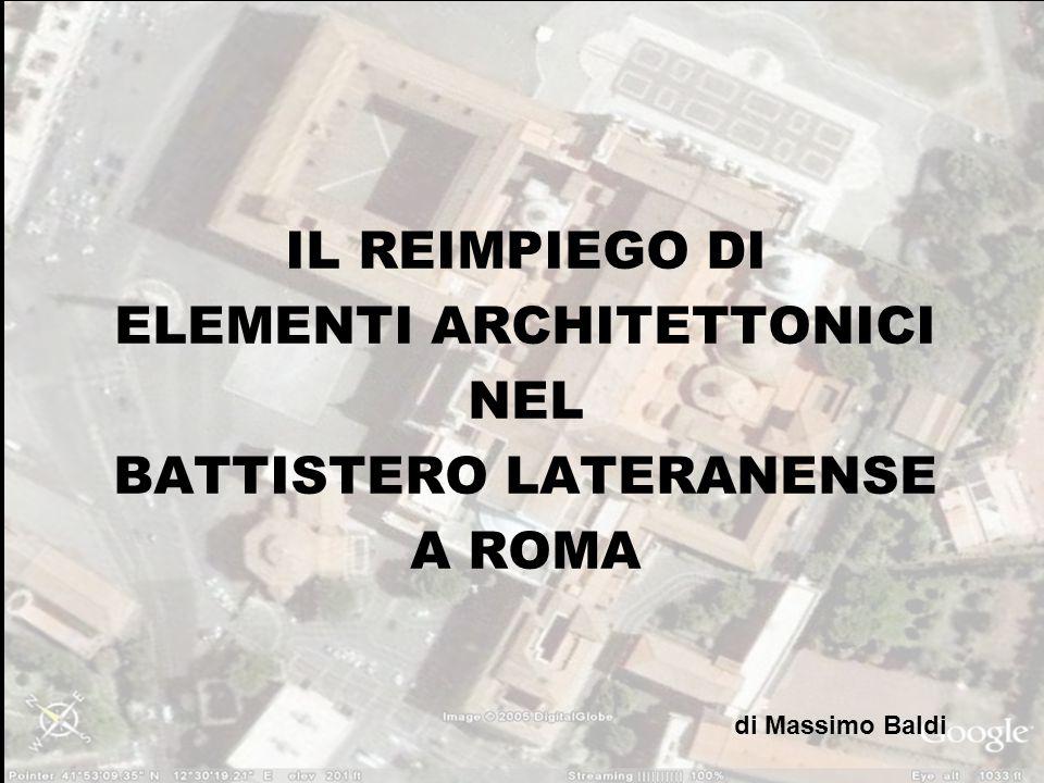 IL REIMPIEGO DI ELEMENTI ARCHITETTONICI NEL BATTISTERO LATERANENSE A ROMA