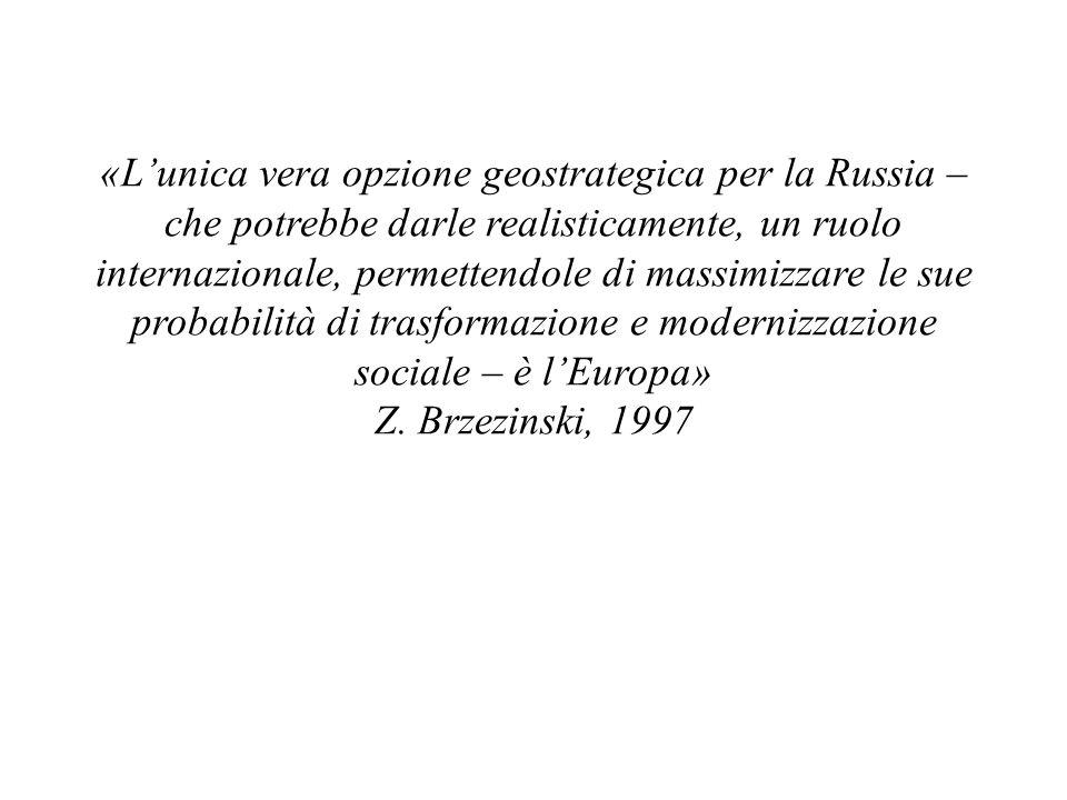 «L'unica vera opzione geostrategica per la Russia – che potrebbe darle realisticamente, un ruolo internazionale, permettendole di massimizzare le sue probabilità di trasformazione e modernizzazione sociale – è l'Europa» Z.