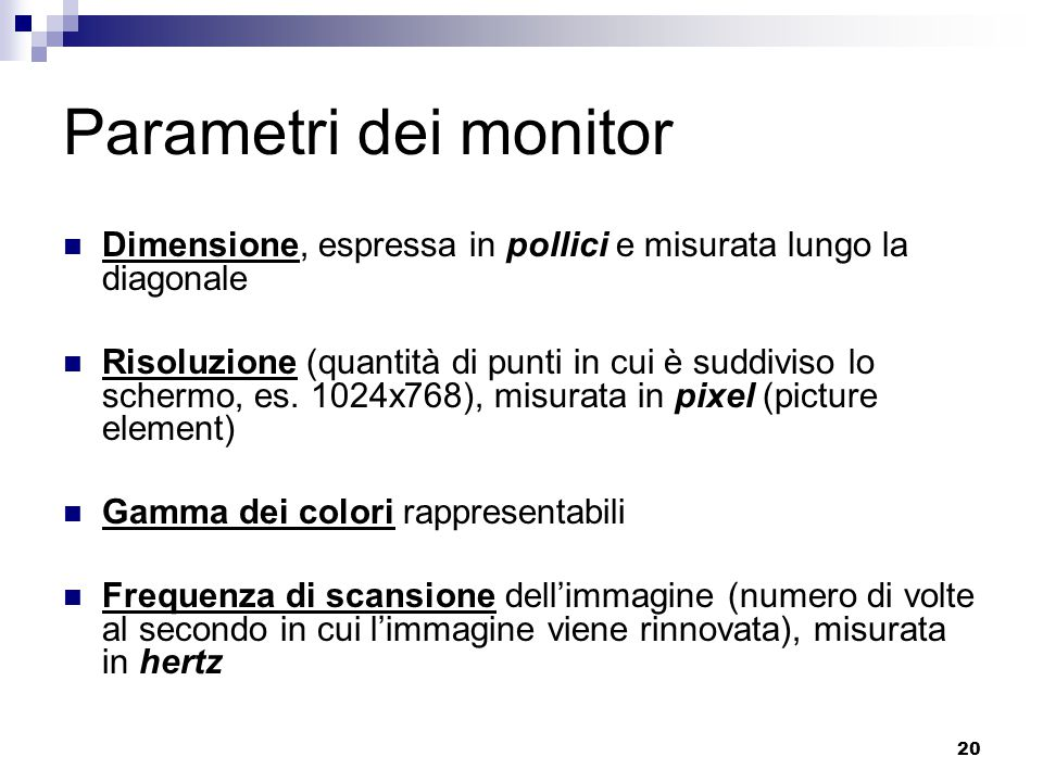 Parametri dei monitor Dimensione, espressa in pollici e misurata lungo la diagonale.