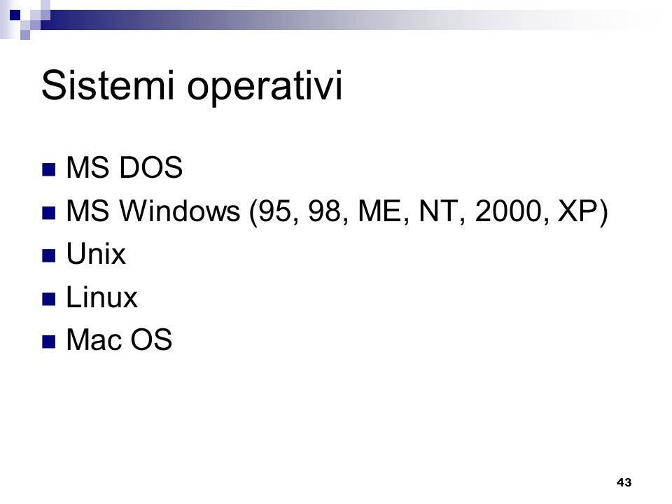 Sistemi operativi MS DOS MS Windows (95, 98, ME, NT, 2000, XP) Unix