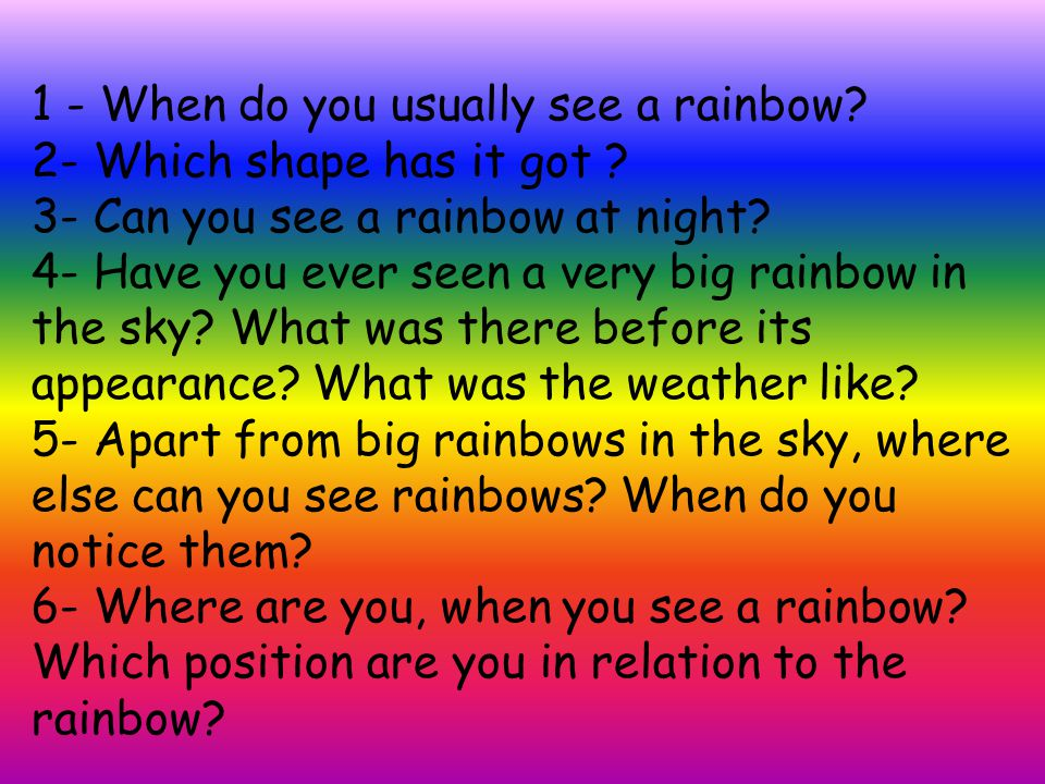 1 - When do you usually see a rainbow