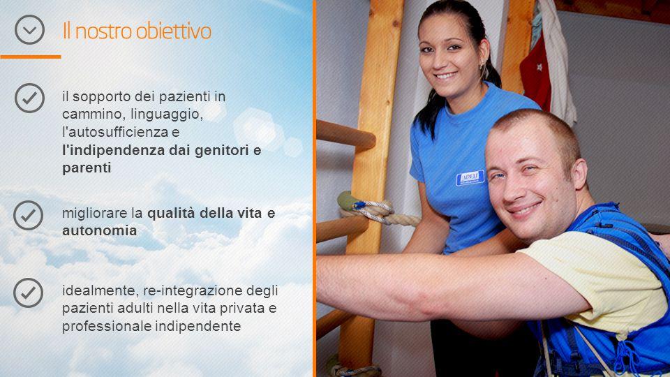 Il nostro obiettivo il sopporto dei pazienti in cammino, linguaggio, l autosufficienza e l indipendenza dai genitori e parenti.