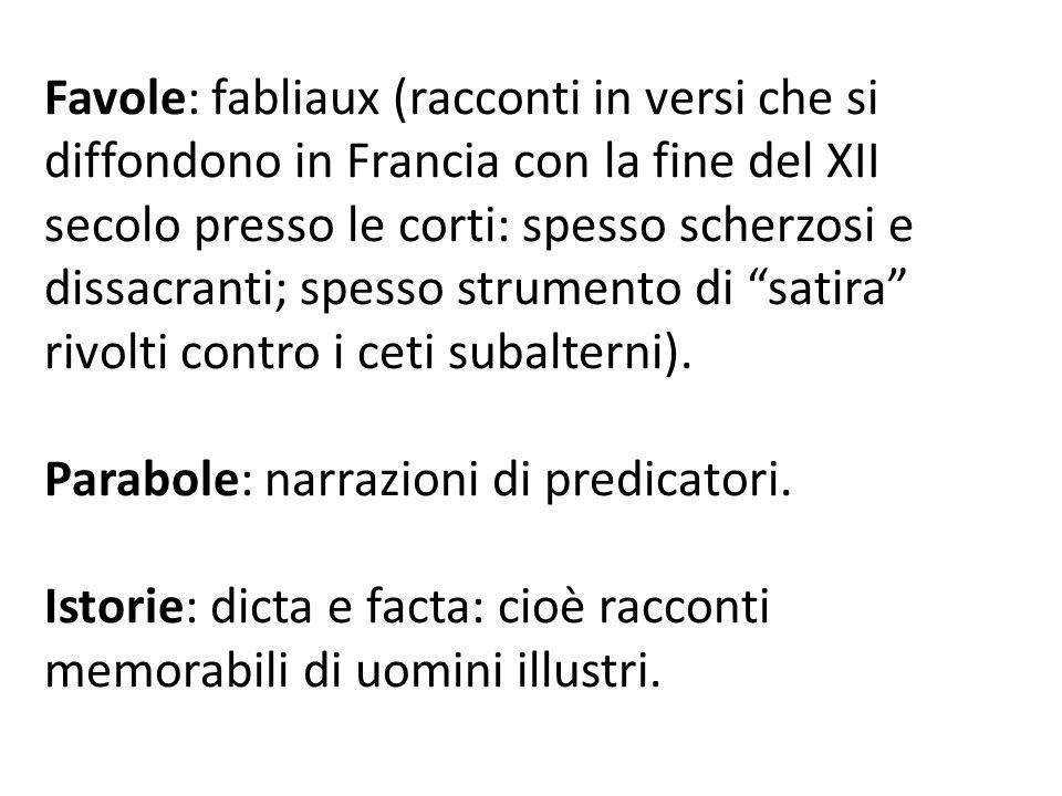 Favole: fabliaux (racconti in versi che si diffondono in Francia con la fine del XII secolo presso le corti: spesso scherzosi e dissacranti; spesso strumento di satira rivolti contro i ceti subalterni).
