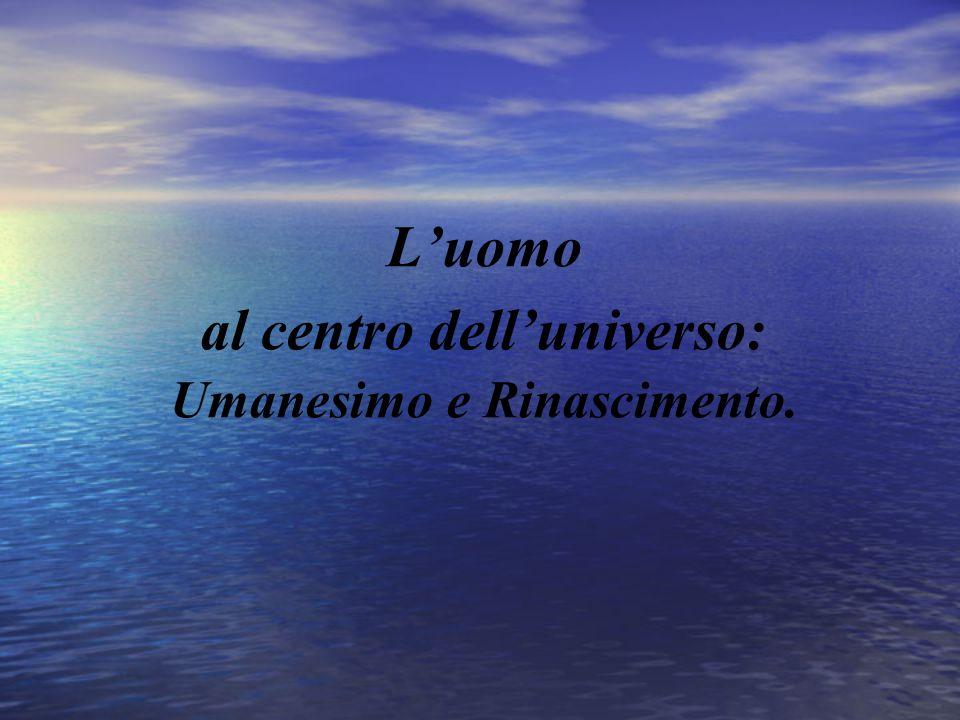 L'uomo al centro dell'universo: Umanesimo e Rinascimento.