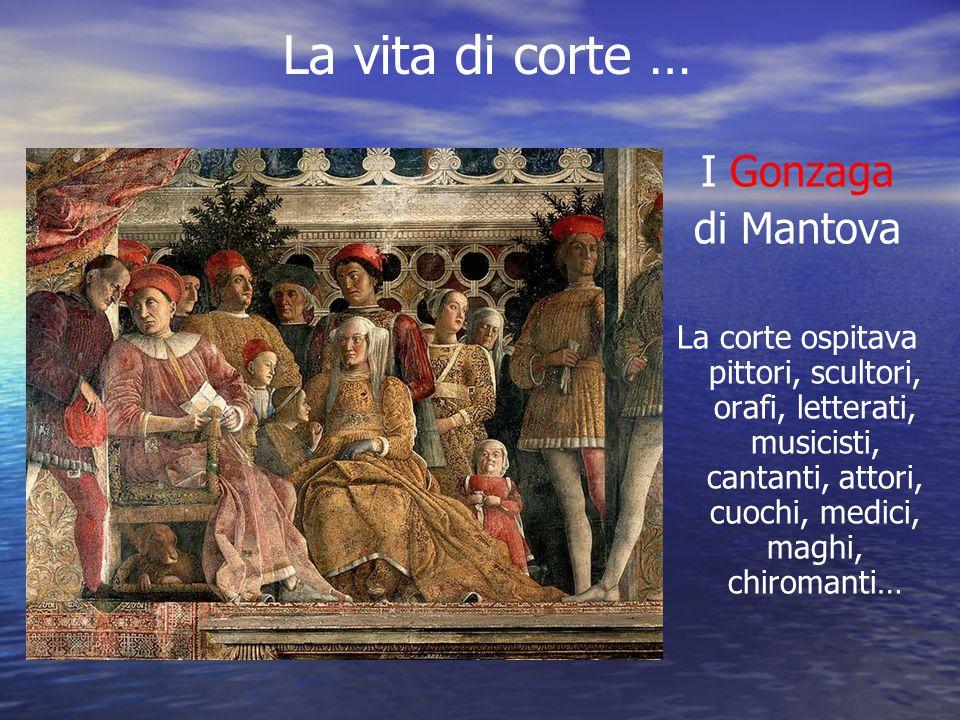 La vita di corte … I Gonzaga di Mantova