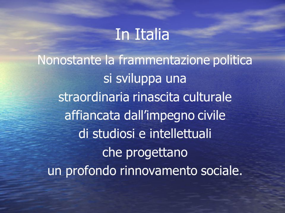 In Italia Nonostante la frammentazione politica si sviluppa una
