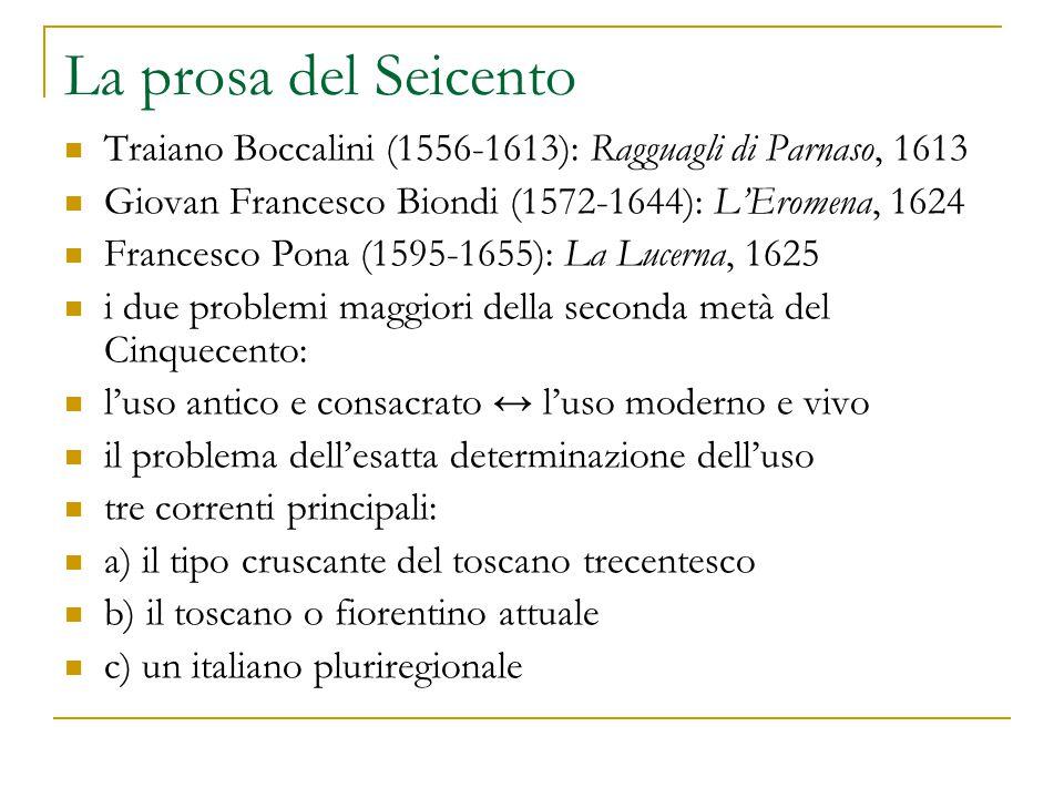 La prosa del Seicento Traiano Boccalini (1556-1613): Ragguagli di Parnaso, 1613. Giovan Francesco Biondi (1572-1644): L'Eromena, 1624.