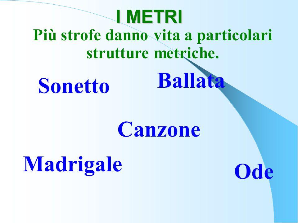 Più strofe danno vita a particolari strutture metriche.