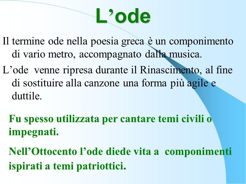 L'ode Il termine ode nella poesia greca è un componimento di vario metro, accompagnato dalla musica.