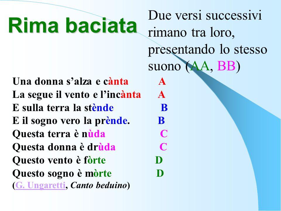 Due versi successivi rimano tra loro, presentando lo stesso suono (AA, BB)