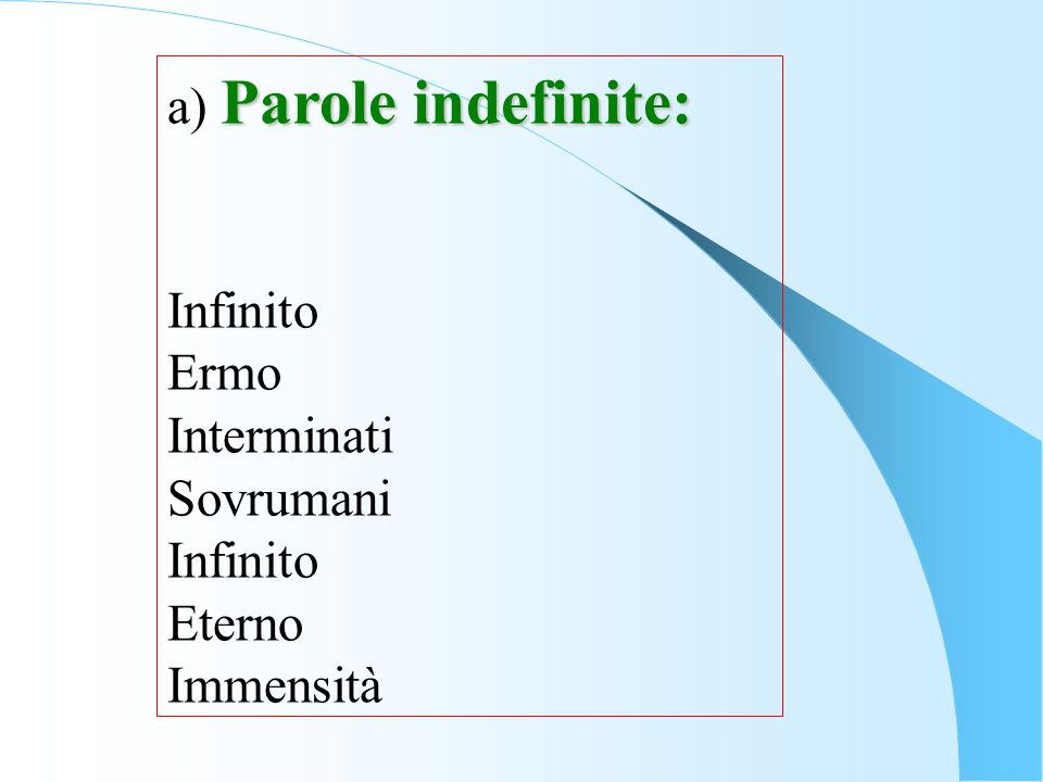 a) Parole indefinite: Infinito Ermo Interminati Sovrumani Eterno Immensità