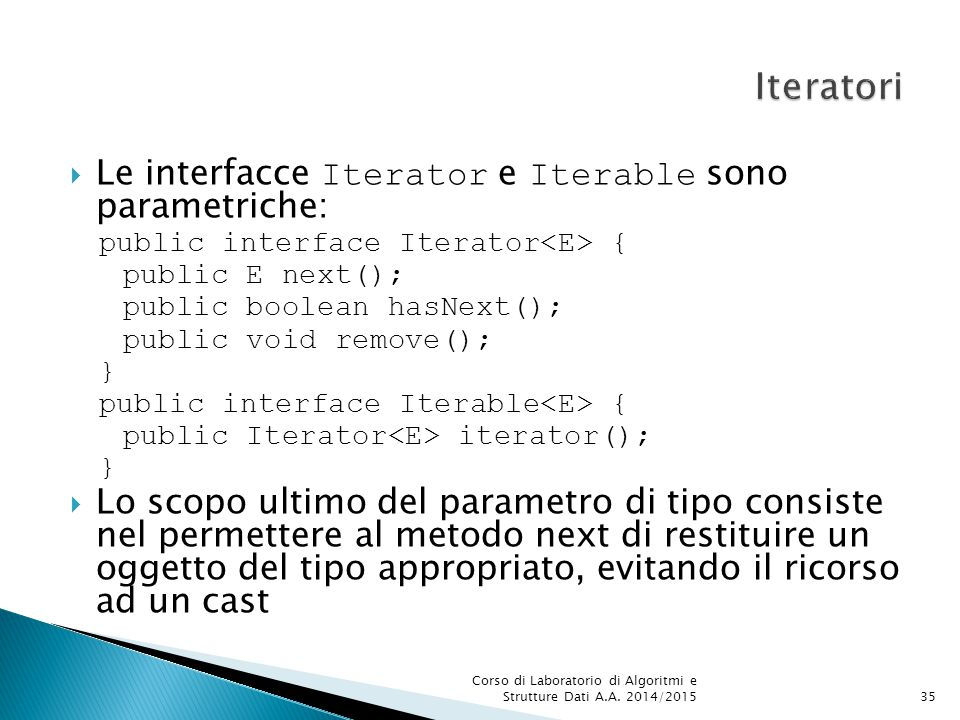 Iteratori Le interfacce Iterator e Iterable sono parametriche: