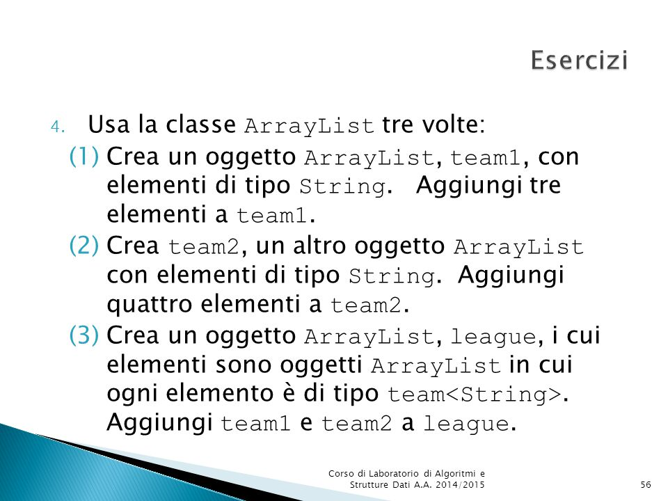 Esercizi Usa la classe ArrayList tre volte: