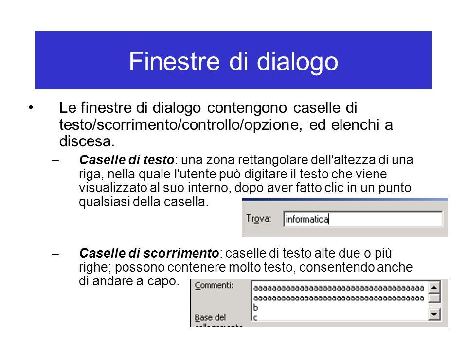 Finestre di dialogo Le finestre di dialogo contengono caselle di testo/scorrimento/controllo/opzione, ed elenchi a discesa.