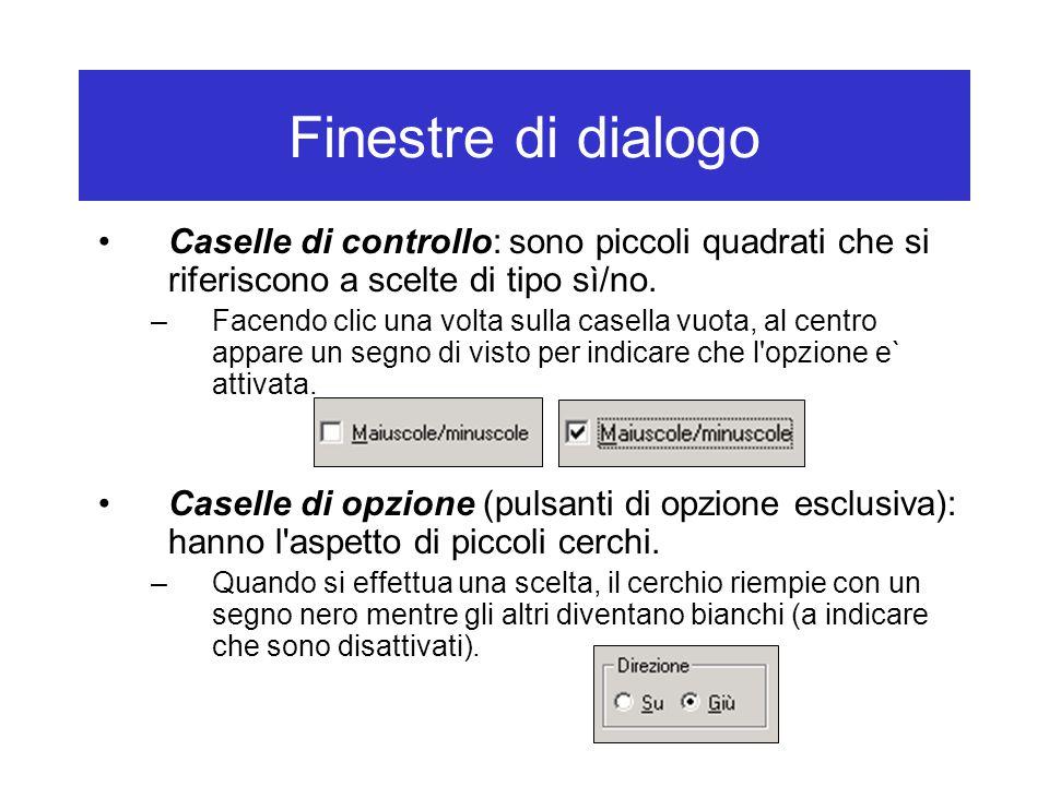 Finestre di dialogo Caselle di controllo: sono piccoli quadrati che si riferiscono a scelte di tipo sì/no.