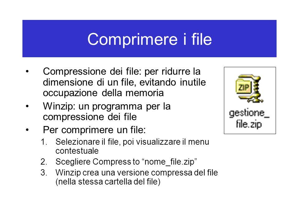 Comprimere i file Compressione dei file: per ridurre la dimensione di un file, evitando inutile occupazione della memoria.