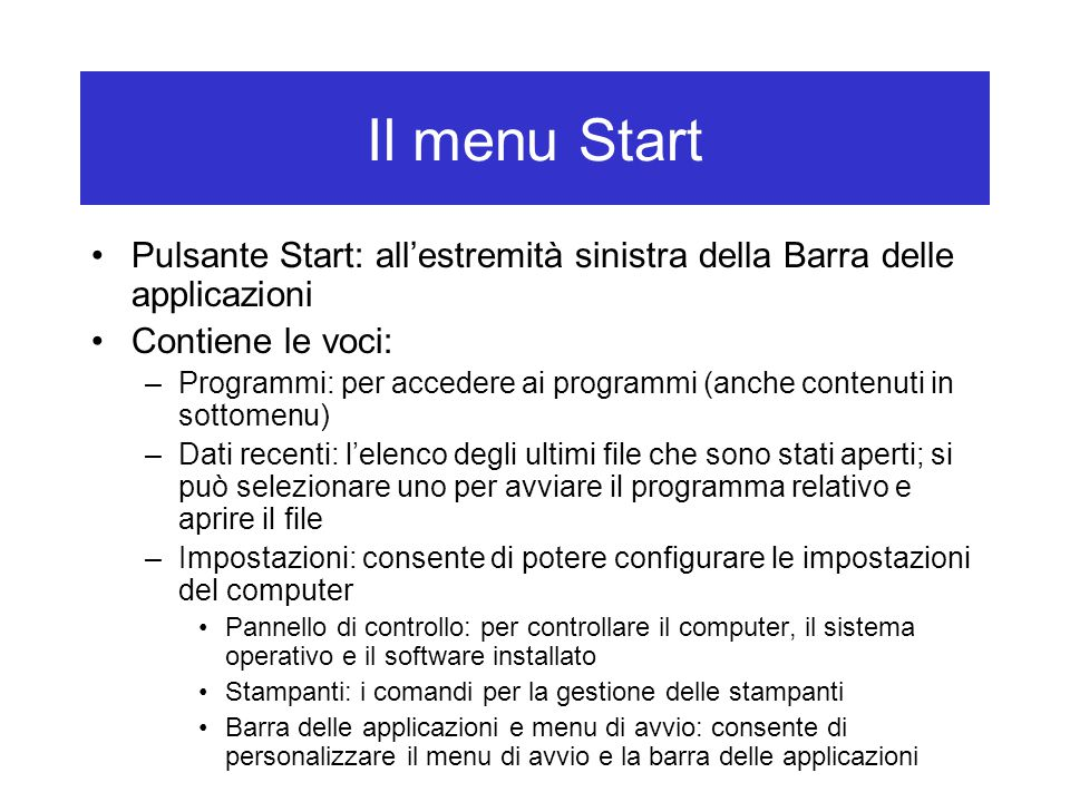 Il menu Start Pulsante Start: all'estremità sinistra della Barra delle applicazioni. Contiene le voci: