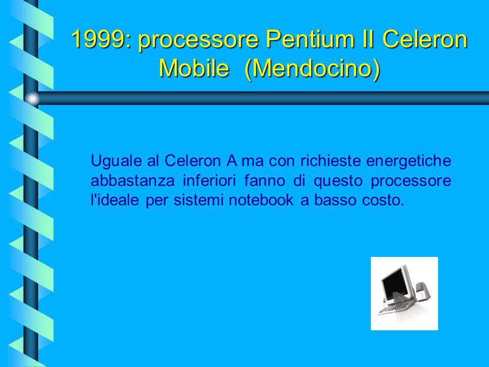 1999: processore Pentium II Celeron Mobile (Mendocino)