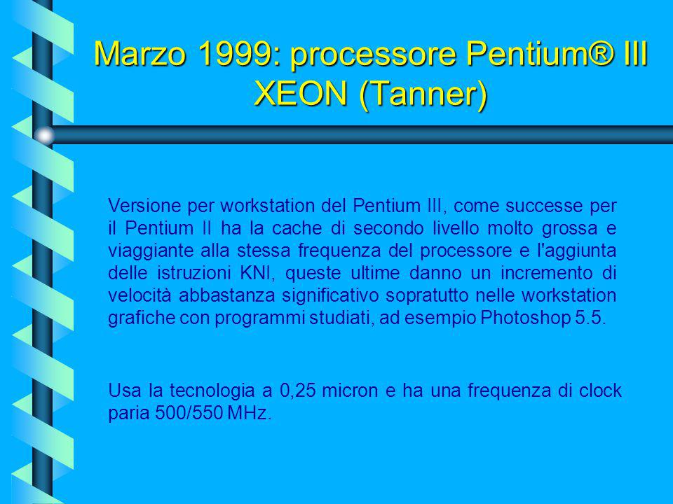 Marzo 1999: processore Pentium® III XEON (Tanner)