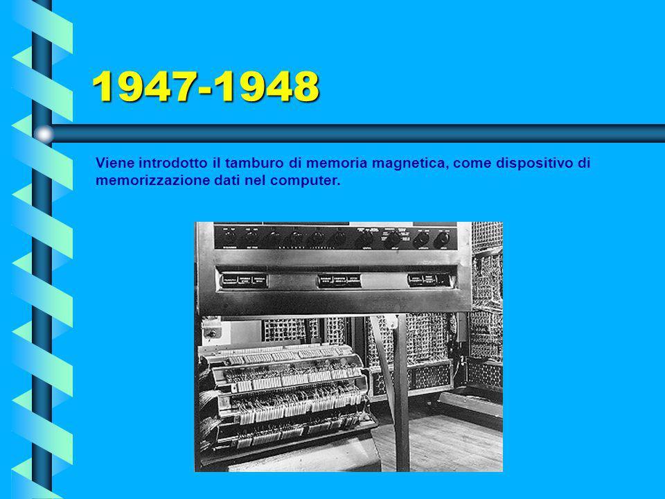 1947-1948 Viene introdotto il tamburo di memoria magnetica, come dispositivo di memorizzazione dati nel computer.