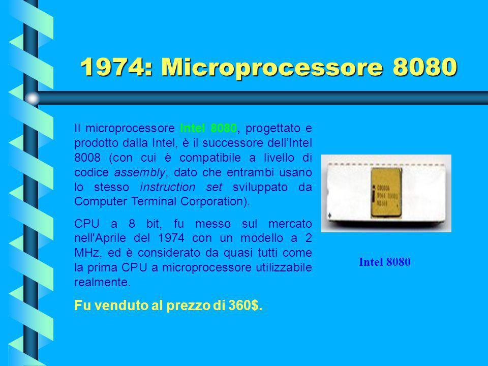 1974: Microprocessore 8080 Fu venduto al prezzo di 360$.