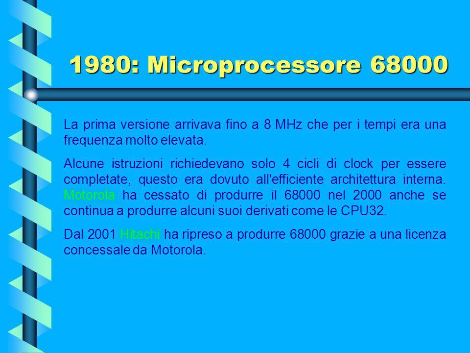 1980: Microprocessore 68000 La prima versione arrivava fino a 8 MHz che per i tempi era una frequenza molto elevata.