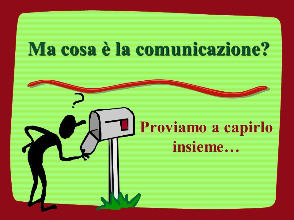 Ma cosa è la comunicazione
