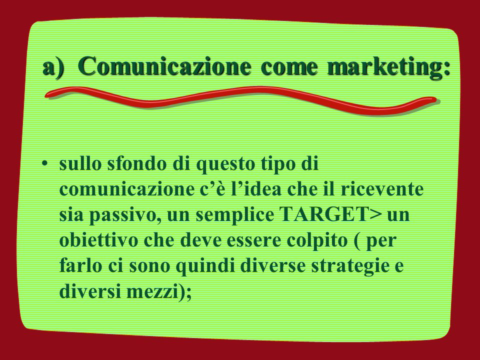 a) Comunicazione come marketing: